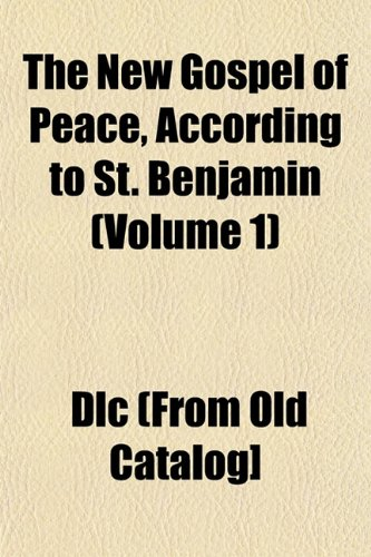 The New Gospel of Peace, According to St. Benjamin (Volume 1)