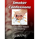 Smoker Confessions: How 8 Former Addicts Quit Smoking (How To Quit Smoking: Lessons From Quitters)