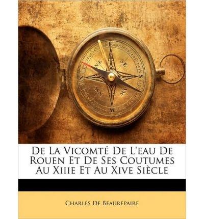de-la-vicomte-de-leau-de-rouen-et-de-ses-coutumes-au-xiiie-et-au-xive-siecle-paperbackenglish-french