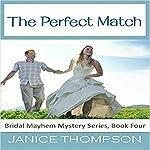The Perfect Match: Bridal Mayhem Mysteries, Book 4   Janice Thompson