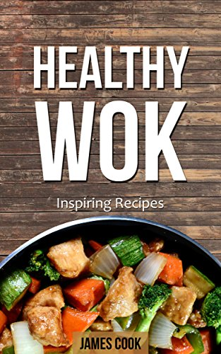 Healthy Wok: Inspiring Recipes - Discover Quick and Easy One Pot Cookbook for Searing and Frying Meats & Vegetables Cooking by James Cook