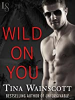Wild on You: A Justiss Alliance Novel