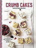 Crumb cakes: 30 recettes aux 2 textures...