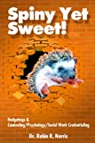 img - for Spiny Yet Sweet! Hedgehogs & Counseling/Psychology/Social Work Credentialing book / textbook / text book