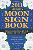 Llewellyns 2011 Moon Sign Book: Conscious Living by the Cycles of the Moon (Annuals - Moon Sign Book)