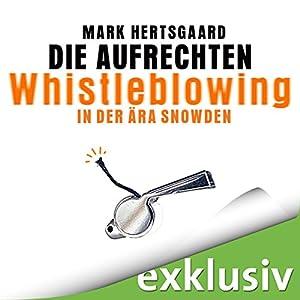 Die Aufrechten: Whistleblowing in der Ära Snowden Hörbuch von Mark Hertsgaard Gesprochen von: Olaf Pessler