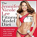 The Jennifer Nicole Lee Fitness Model Diet: JNL's Super Fitness Model Diet: Secrets To A Sexy, Strong, Sleek Physique