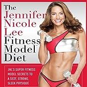 The Jennifer Nicole Lee Fitness Model Diet: JNL's Super Fitness Model Diet: Secrets To A Sexy, Strong, Sleek Physique | [Jennifer Nicole Lee]