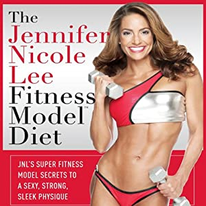 The Jennifer Nicole Lee Fitness Model Diet: JNL's Super Fitness Model Diet: Secrets To A Sexy, Strong, Sleek Physique | [Jennifer Nicole Lee]