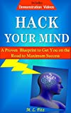 Hack Your Mind: A Proven Blueprint to Get You on the Road to Maximum Success