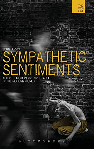 Sympathetic Sentiments: Affect, Emotion and Spectacle in the Modern World (The Wish List: the Warwick Interdiciplinary S