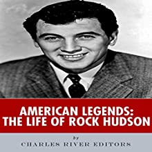 American Legends: The Life of Rock Hudson (       UNABRIDGED) by Charles River Editors Narrated by Al Kessel