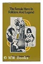 The Female Hero in Folklore and Legend (A…