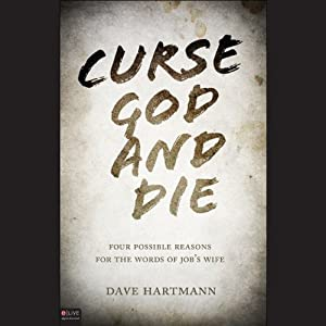 Curse God and Die: Four Possible Reasons for the Words of Job's Wife | [Dave Hartmann]