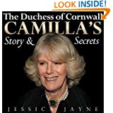 The Duchess of Cornwall: Camilla's Story and Secrets (Royal Princesses Book 2)