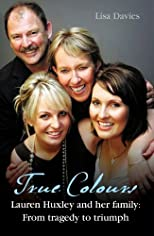 True Colours; Lauren Huxley and her Family; From Tragedy to Triumph