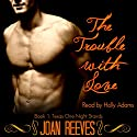The Trouble with Love: Texas One Night Stands Audiobook by Joan Reeves Narrated by Holly Adams