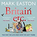 Britain etc.: The Way We Live and How We Got There Audiobook by Mark Easton Narrated by Mark Easton