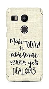 AMEZ make today so awesome yesterday gets jealous Back Cover For LG Nexus 5x