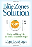 The Blue Zones Solution: Eating and Living Like the Worlds Healthiest People