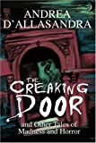 img - for THE CREAKING DOOR: And Other Tales of Madness and Horror by Andrea D'Allasandra (2003-09-17) book / textbook / text book