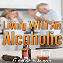 Living with an Alcoholic: Learn to Live with or Leave Your Alcoholic Husband or Wife (       UNABRIDGED) by James Christiansen Narrated by Jireh Pabellon, Joseph Benjamin