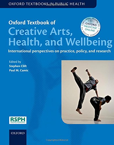 Oxford Textbook of Creative Arts, Health, and Wellbeing: International perspectives on practice, policy and research (Oxford Textbooks in Public Health)