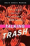 Talking Trash: The Cultural Politics of Daytime TV Talk Shows