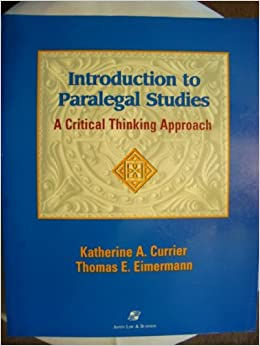 introduction to paralegal studies a critical thinking approach Introduction to paralegal studies: a critical thinking approach, fifth edition by currier, katherine a currier, thomas e eimermann starting at introduction to paralegal studies: a critical thinking approach, fifth edition has 0 available edition to buy at alibris.