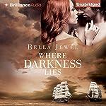 Where Darkness Lies: Criminals of the Ocean, Book 2 | Bella Jewel
