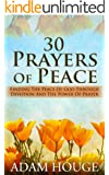 30 Prayers Of Peace: Finding The Peace Of God Through Devotion And The Power Of Prayer