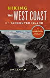 Tim Leadem Hiking the West Coast of Vancouver Island: An Updated and Comprehensive Trail Guide
