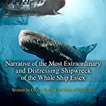 Narrative of the Most Extraordinary and Distressing Shipwreck of the Whaleship Essex | Owen Chase