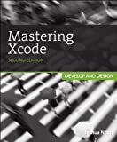 Mastering Xcode: Develop and Design (2nd Edition)