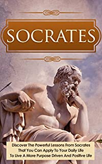 Socrates: Discover The Powerful Lessons From Socrates That You Can Apply To Your Daily Life To Live A More Purposeful, Drive And Positive Life. by Rebecca Hartman ebook deal