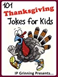 101 Thanksgiving Jokes for Kids (Joke Books for Kids)