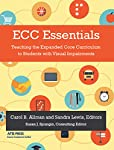 ECC Essentials: Teaching the Expanded Core Curriculum to Students with Visual Impairments
