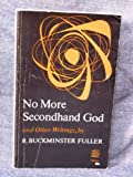 No More Secondhand God: And Other Writings (0809302470) by R Buckminster Fuller