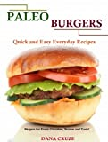 Paleo Burgers: Quick and Easy Everyday Recipes - Burgers for Every Occasion, Season and Taste!