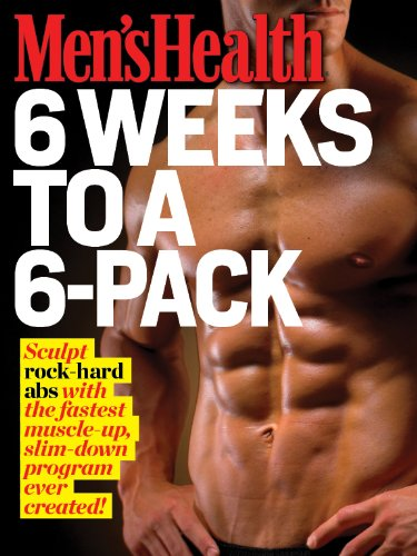 Men\'s Health: 6 Weeks to a 6 Pack: Sculpt rock-hard abs with the fastest muscle-up, slim-down program ever created!