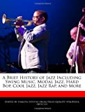 A Brief History of Jazz Including Swing Music, Modal Jazz, Hard Bop, Cool Jazz, Jazz Rap, and More