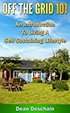 Off the Grid 101 - An Introduction to Living  A Self-Sustaining Lifestyle