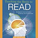 Teaching the Brain to Read: Strategies for Improving Fluency, Vocabulary and Comprehension (       UNABRIDGED) by Judy Willis Narrated by Rosemary Benson