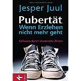 """Pubert�t - wenn Erziehen nicht mehr geht: Gelassen durch st�rmische Zeitenvon """"Jesper Juul Jensen"""""""