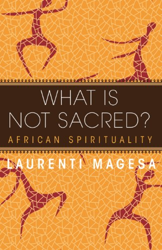 Laurenti Magesa - What Is Not Sacred? African Spirituality