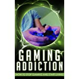Gaming Addiction: How To Stop Gaming And Start Living
