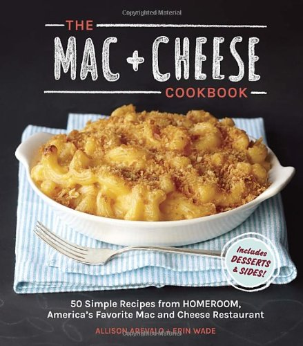 The Mac + Cheese Cookbook: 50 Simple Recipes from Homeroom, America's Favorite Mac and Cheese Restaurant (All American Cheese And Wine Book compare prices)