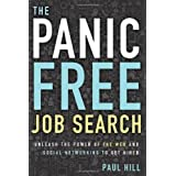 The Panic Free Job Search: Unleash the Power of the Web and Social Networking to Get Hiredby Paul Hill