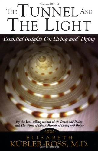 Tunnel and the Light: Essential Insights on Living and Dying