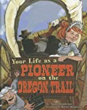 img - for Your Life as a Pioneer on the Oregon Trail (The Way It Was) book / textbook / text book